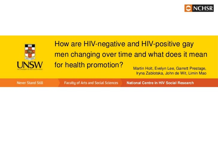 How are HIV-negative and HIV-positive gaymen changing over time and what does it meanfor health promotion? Martin Holt, Ev...