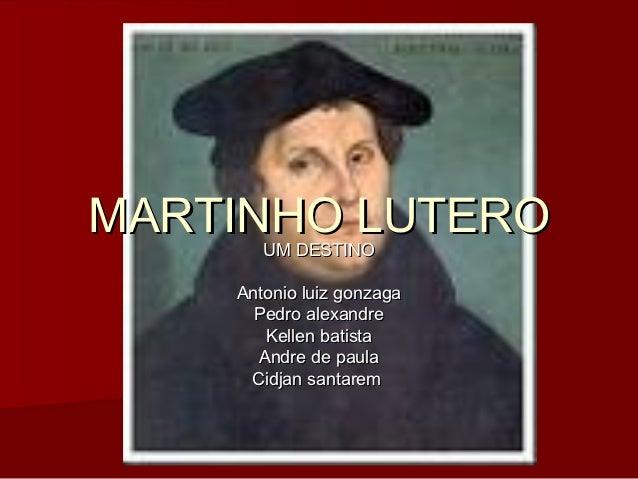 MARTINHO LUTERO       UM DESTINO    Antonio luiz gonzaga      Pedro alexandre       Kellen batista      Andre de paula    ...