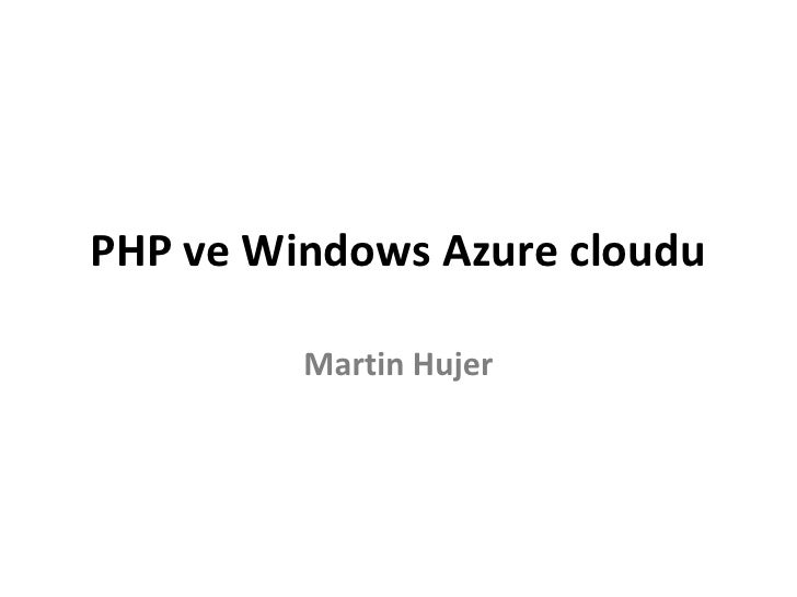 PHP ve Windows Azure cloudu<br />Martin Hujer<br />