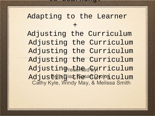 to Learning:Adapting to the Learner+Adjusting the CurriculumAdjusting the CurriculumAdjusting the CurriculumAdjusting the ...