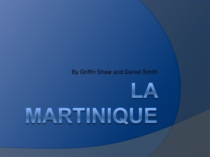 LA Martinique<br />By Griffin Shaw and Daniel Smith<br />