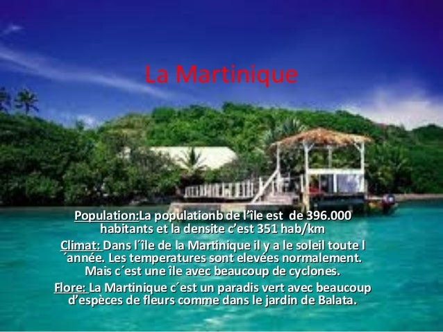 La Martinique Population:Population:La populationb de l'île est de 396.000La populationb de l'île est de 396.000 habitants...