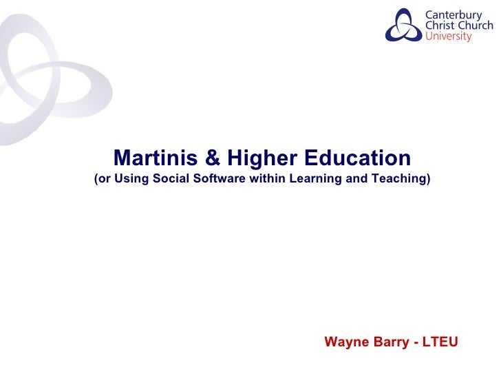 Wayne Barry - LTEU Martinis & Higher Education (or Using Social Software within Learning and Teaching) Contents