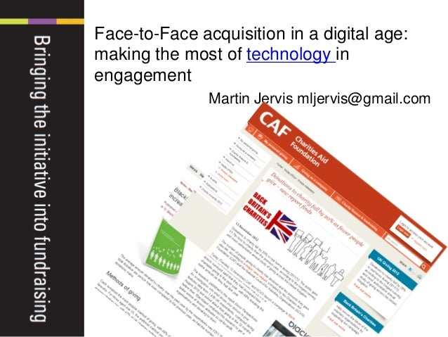 Face-to-Face acquisition in a digital age: making the most of technology in engagement Martin Jervis mljervis@gmail.com