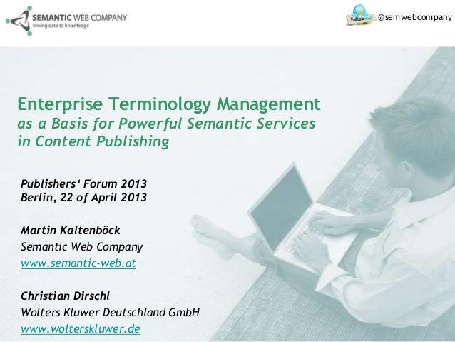 Enterprise Terminology Managementas a Basis for Powerful Semantic Servicesin Content PublishingPublishers' Forum 2013Berli...
