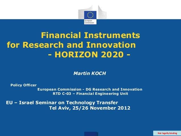 Financial Instrumentsfor Research and Innovation         - HORIZON 2020 -                                  Martin KOCH Pol...