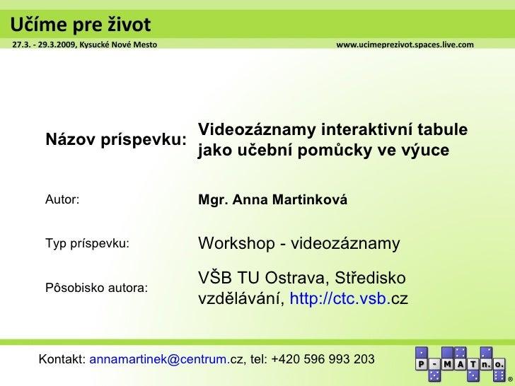 Videozáznamy interaktivní tabule Názov príspevku:                          jako učební pomůcky ve výuce Autor:            ...