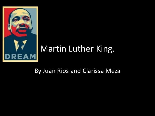 Martin Luther King. By Juan Rios and Clarissa Meza