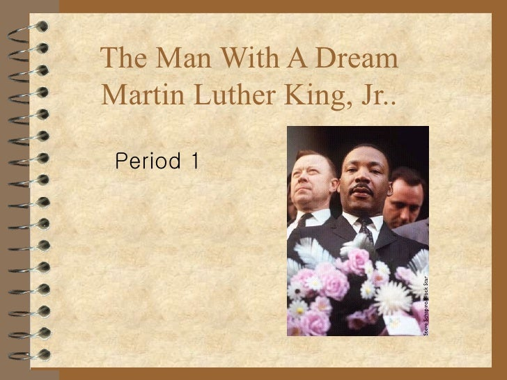 Period 1 The Man With A Dream Martin Luther King, Jr..