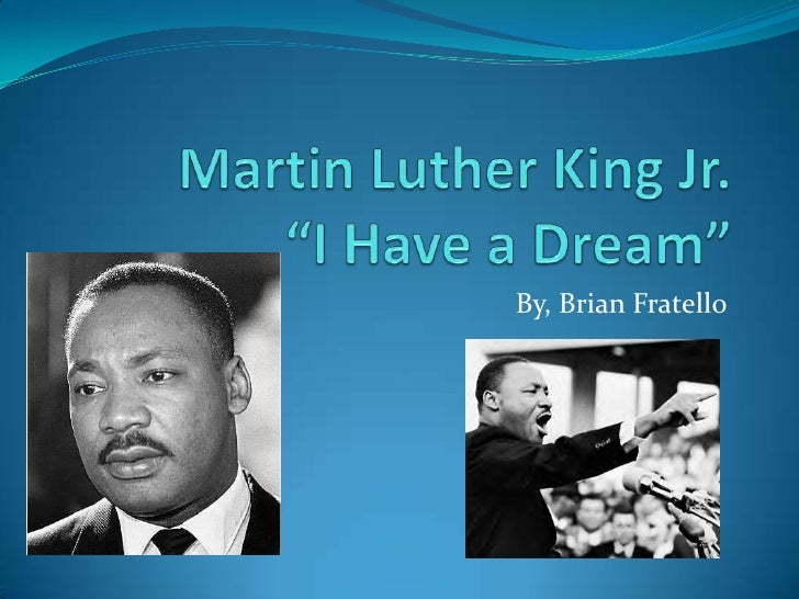 "Martin Luther King Jr.""I Have a Dream""<br />By, Brian Fratello<br />"