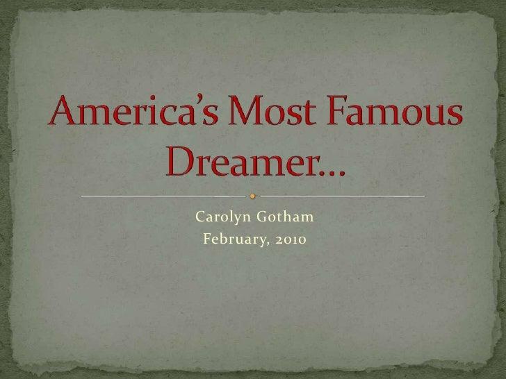 Carolyn Gotham<br />February, 2010<br />America's Most Famous Dreamer…<br />