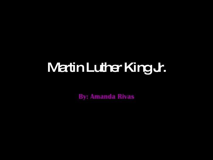 Martin Luther King Jr. By: Amanda Rivas