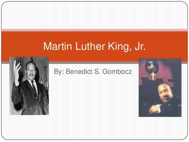 Martin Luther King, Jr.  By: Benedict S. Gombocz