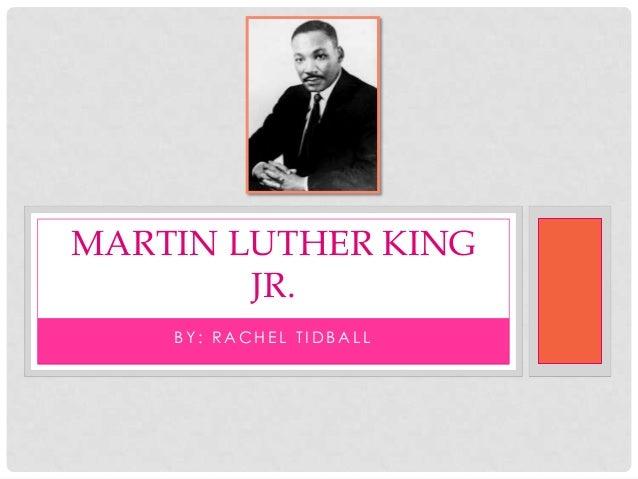 MARTIN LUTHER KING JR. BY: RACHEL TIDBALL