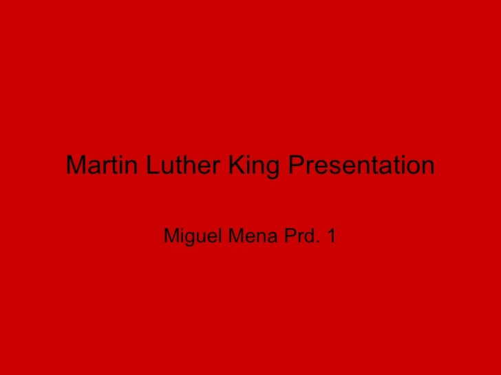 Martin Luther King Presentation Miguel Mena Prd. 1