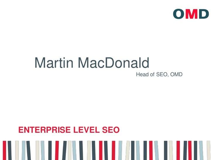 Martin MacDonald<br />Head of SEO, OMD<br />Enterprise Level SEO<br />