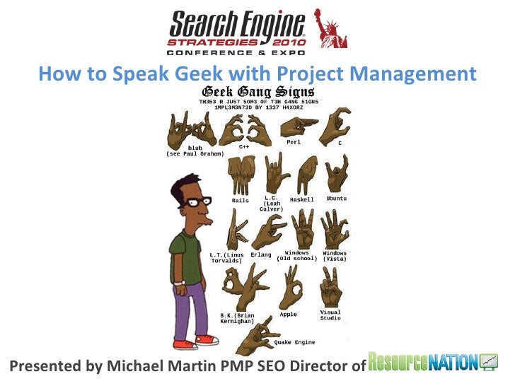 Presented by Michael Martin PMP SEO Director of  How to Speak Geek with Project Management
