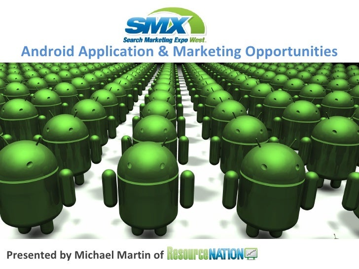 Presented by Michael Martin of  Android Application & Marketing Opportunities