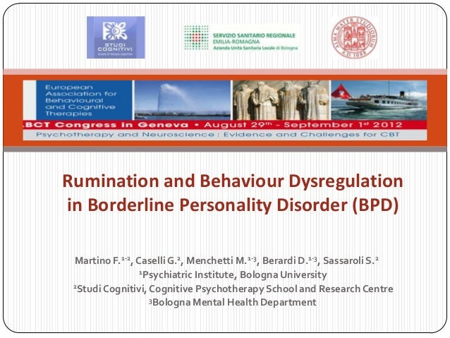 Rumination and Behaviour Dysregulationin Borderline Personality Disorder (BPD) Martino F.1-2, Caselli G.2, Menchetti M.1-3...