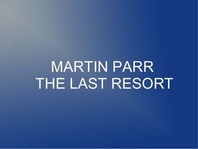 MARTIN PARRTHE LAST RESORT