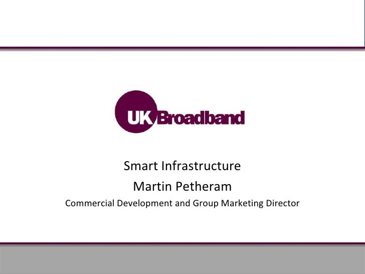 Smart Infrastructure<br />Martin Petheram<br />Commercial Development and Group Marketing Director<br />