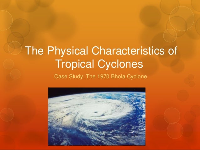 The Physical Characteristics of Tropical Cyclones Case Study: The 1970 Bhola Cyclone