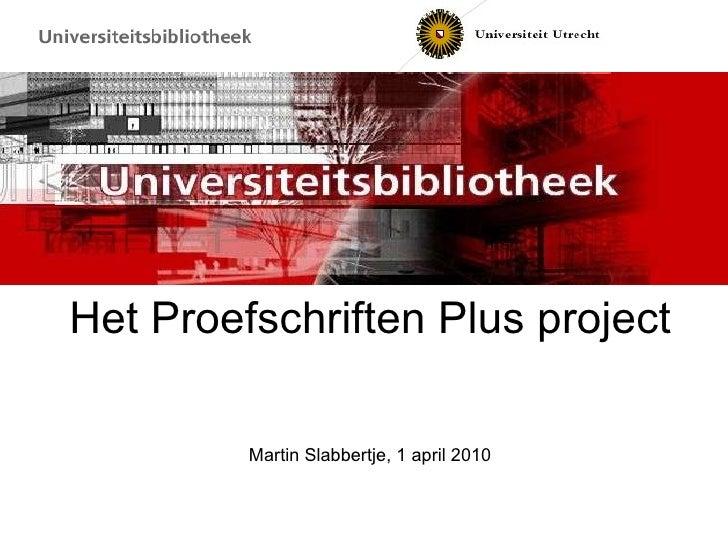 Het Proefschriften Plus project Martin Slabbertje, 1 april 2010