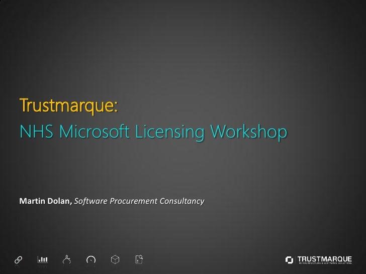 Trustmarque:NHS Microsoft Licensing WorkshopMartin Dolan, Software Procurement Consultancy