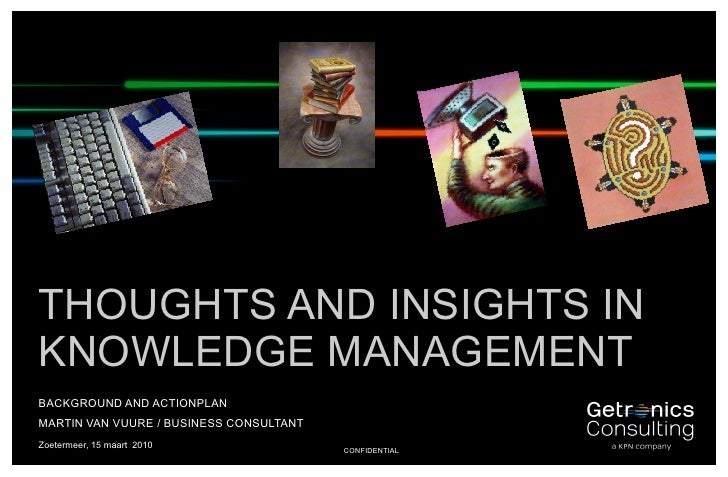 THOUGHTS AND INSIGHTS IN     KNOWLEDGE MANAGEMENT     BACKGROUND AND ACTIONPLAN     MARTIN VAN VUURE / BUSINESS CONSULTANT...