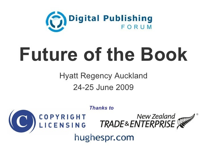 Future of the Book     Hyatt Regency Auckland        24-25 June 2009             Thanks to