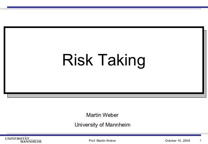 Martin Weber University of Mannheim Risk Taking