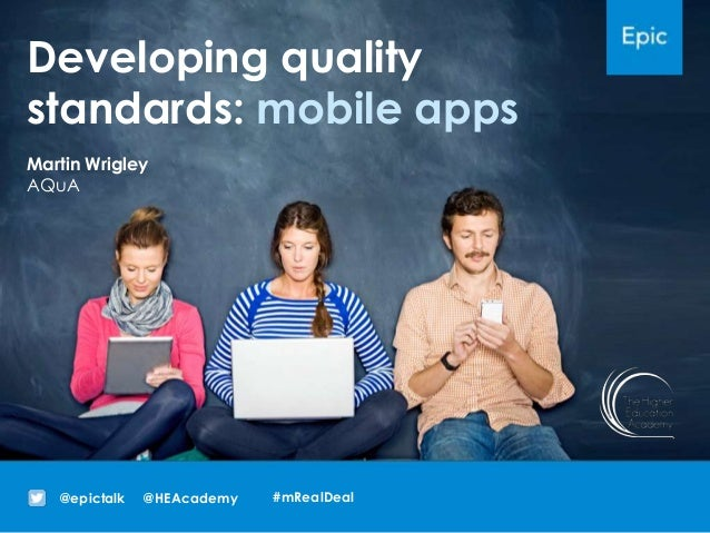 Developing qualitystandards: mobile apps@HEAcademy@epictalkMartin WrigleyAQuA#mRealDeal