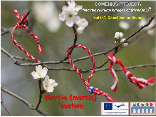 "COMENIUS PROJECT) ""Building the cultural bridges of friendship"" 2nd EPAL School, Serres -Greece  Martia (martis) custom"