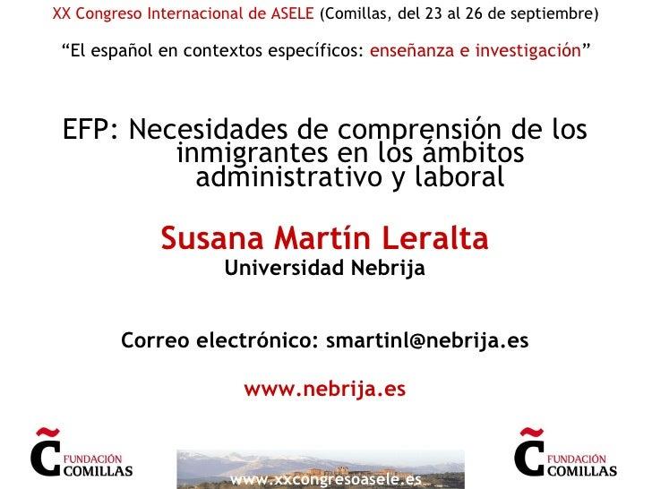 <ul><li>EFP: Necesidades de comprensión de los inmigrantes en los ámbitos administrativo y laboral </li></ul><ul><li>Susan...
