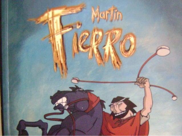 El Gaucho Martín Fierro Hernández, José Antecedentes: Martin Fierro, acompañado de su guitarra, canta las peripecias de su...