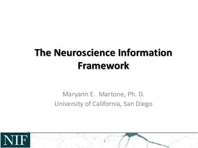 The Neuroscience Information Framework Maryann E. Martone, Ph. D. University of California, San Diego
