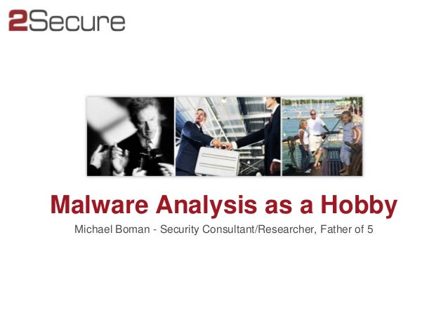 Malware Analysis as a Hobby Michael Boman - Security Consultant/Researcher, Father of 5