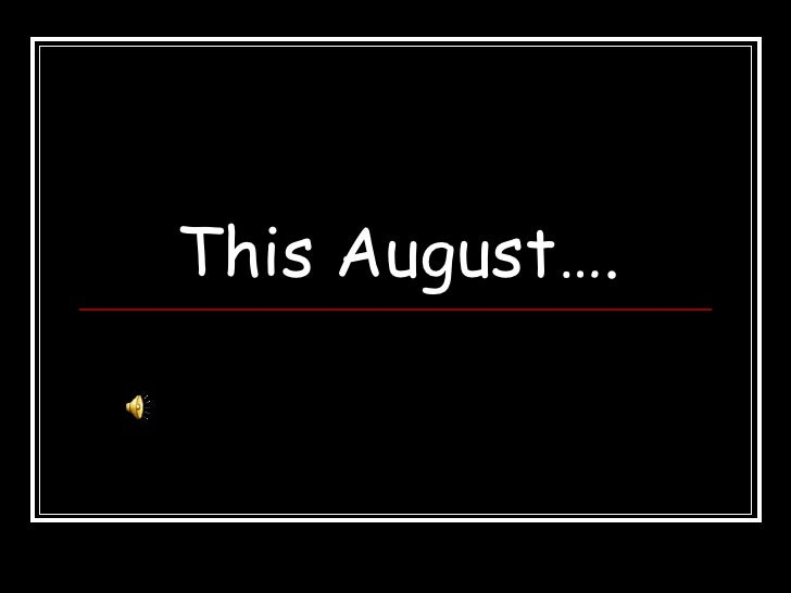 This August….