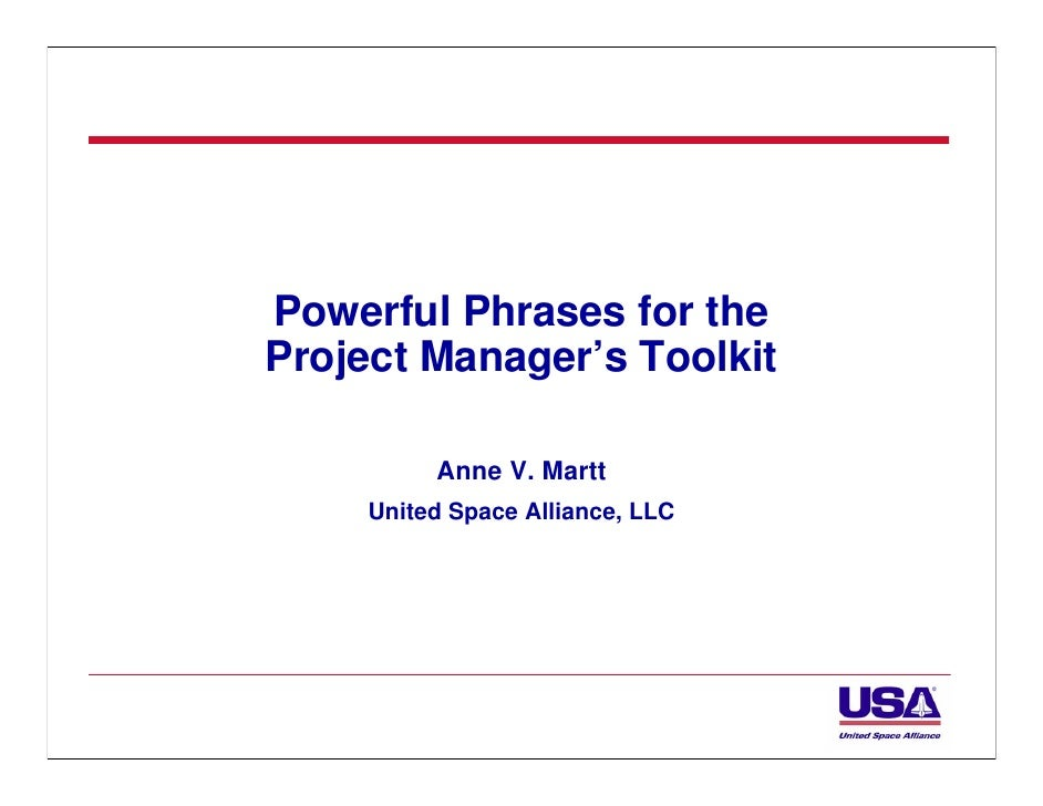 Powerful Phrases for theProject Manager's Toolkit          Anne V. Martt     United Space Alliance, LLC