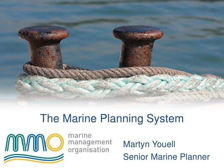 The Marine Planning System              Martyn Youell              Senior Marine Planner