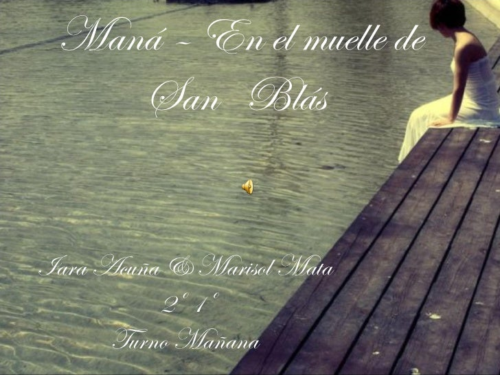 Maná – En el muelle de    San BlásIara Acuña & Marisol Mata          2º 1º      Turno Mañana