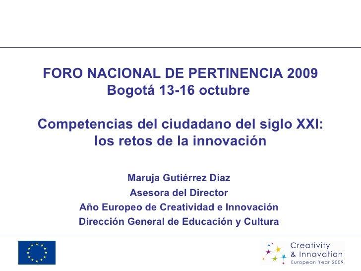 FORO NACIONAL DE PERTINENCIA 2009 Bogotá 13-16 octubre  Competencias del ciudadano del siglo XXI: los retos de la innovaci...