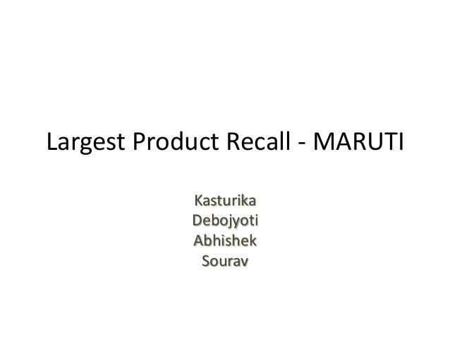 Largest Product Recall - MARUTIKasturikaDebojyotiAbhishekSourav