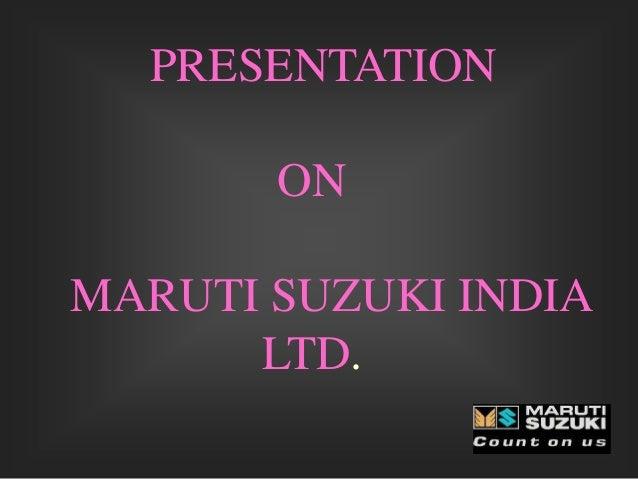 PRESENTATION ON MARUTI SUZUKI INDIA LTD.