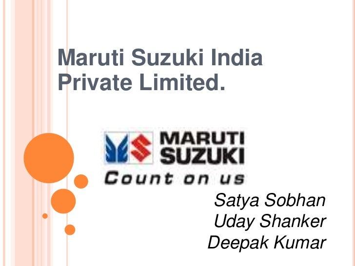 Maruti Suzuki IndiaPrivate Limited.              Satya Sobhan             Uday Shanker             Deepak Kumar