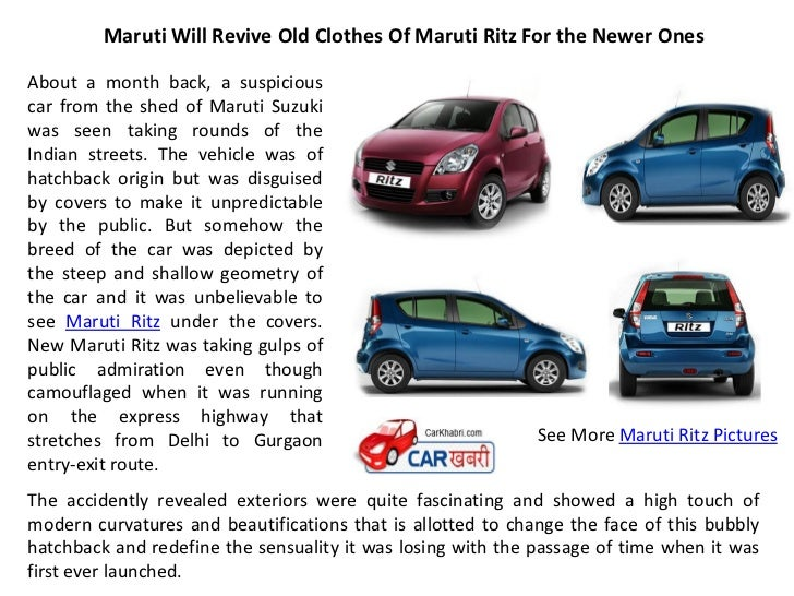 Maruti Will Revive Old Clothes Of Maruti Ritz For the Newer OnesAbout a month back, a suspiciouscar from the shed of Marut...