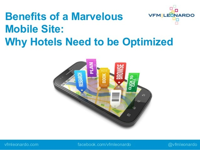 Benefits of a Marvelous Mobile Site: Why Hotels Need to be Optimized vfmleonardo.com facebook.com/vfmleonardo @vfmleonardo