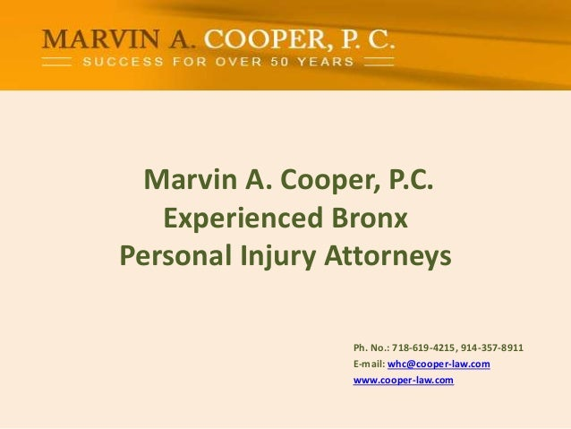 Marvin A. Cooper, P.C. Experienced Bronx Personal Injury Attorneys Ph. No.: ​718-619-4215, 914-357-8911 E-mail: whc@cooper...