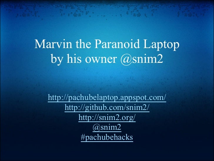 Marvin the Paranoid Laptop  by his owner @snim2  http://pachubelaptop.appspot.com/       http://github.com/snim2/         ...