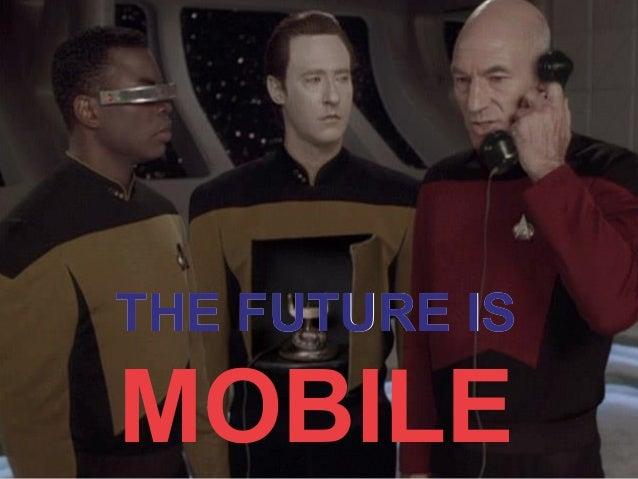 THE FUTURE ISTHE FUTURE IS MOBILE